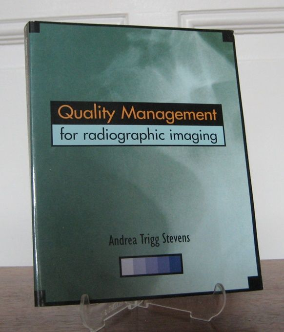 Stevens, Andrea Trigg: Quality Management for Radiographic Imaging. A Guide for Technologists.