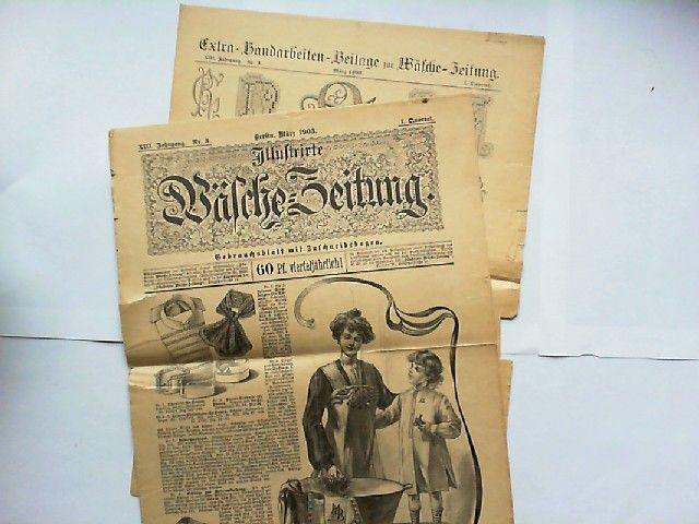 """Talé, Ernst (Hg.) und Emmy Heine u.a.: Illustrirte Wäsche-Zeitung. Gebrauchsblatt mit Zuschneidebogen. XIII. Jahrgang März 1903 Nr. 3. Mit der """"Extra-Handarbeiten-Beilage zur Wäsche-Zeitung""""."""