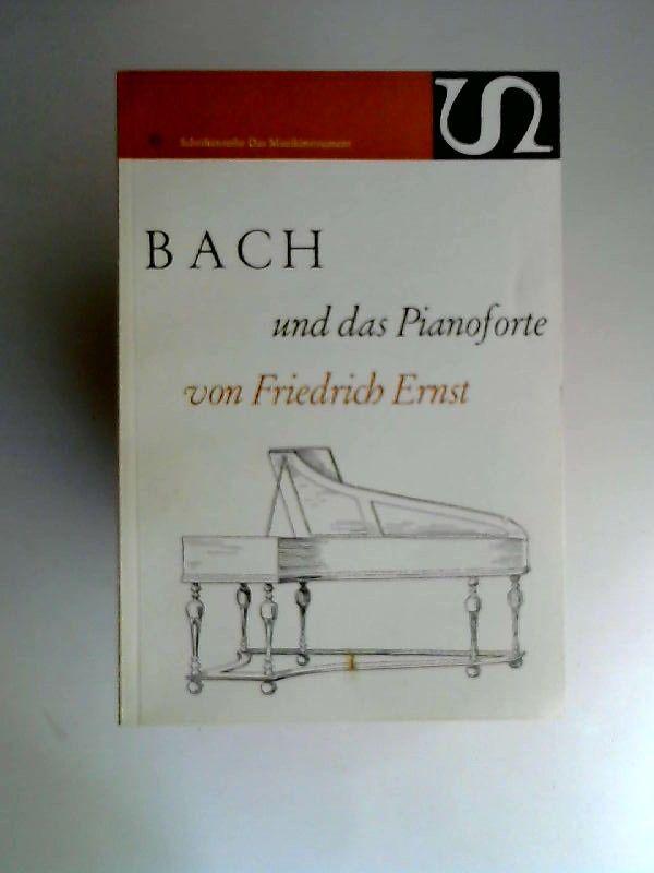 Ernst, Friedrich: Bach und das Pianoforte. [Schriftreihe: Das Musikinstrument, Band 6.]