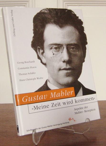 """Gustav Mahler Vereinigung Hamburg (Hrsg.): Gustav Mahler - """"Meine Zeit wird kommen"""". Aspekte der Mahler-Rezeption. Georg Borchard, Constantin Floros, Thomas Schäfer, Hans Christoph Worbs. [Schriften der Gustav Mahler Vereinigung Hamburg]."""