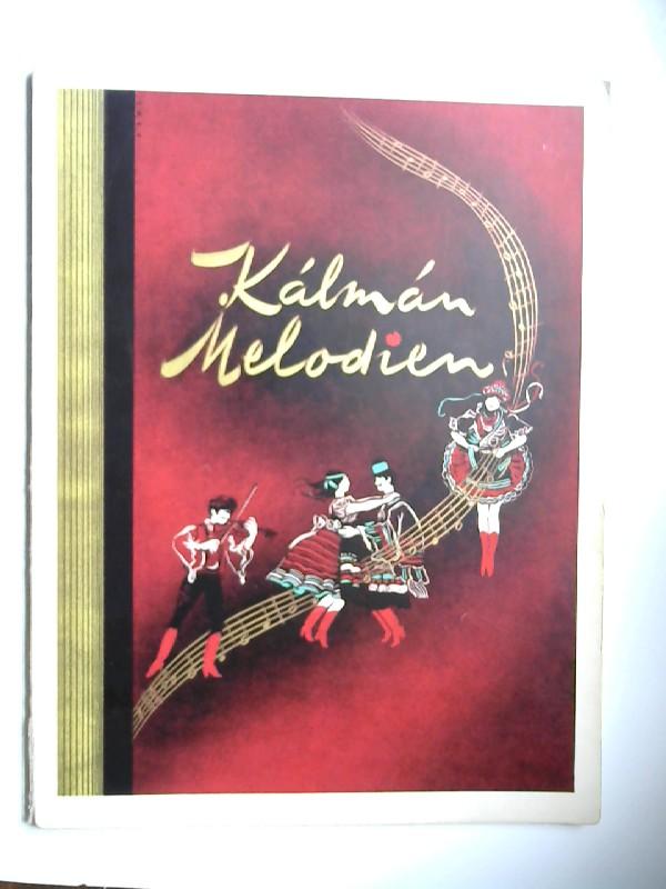 Kálmán, Emmerich: Kálmán Melodien. Festausgabe anläßlich des 70. Geburtstages des Komponisten. Die schönsten Melodien aus den Operetten von Emmerich Kálmán.