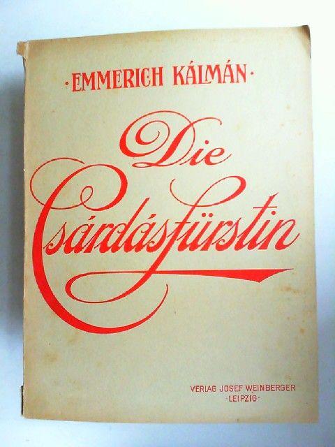 Kálmán, Emmerich (Musik), Leo Stein und Bela Jenbach: Die Csárdásfürstin. Operette in 3 Akten von Leo Stein und Bela Jenbach. Musik von Emmerich Kálmán