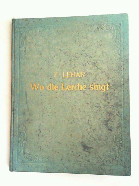 Lehár, Franz (Musik), A. M. Willner und Heinz Reichert: Wo die Lerche singt. Operette in drei Akten (nach einem Entwurf des Franz Martos) von A. M. Willner und Heinz Reichert. Musik von Franz Lehár. Klavierauszug mit Text. Arrangement von Oscar Jascha.