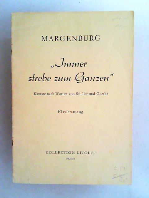 Margenburg, Erich: Immer strebe zum Ganzen. Kantate nach Worten von Schiller und Goethe für Sopran- und Baßsolo, gemischten Chor und kleines Orchester. (Collection Litolff, Nr. 5178)