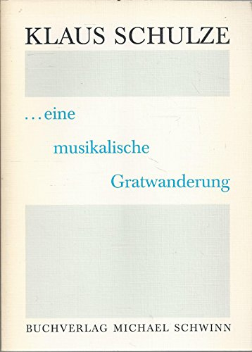 Schulze, Klaus (Mitverf.): Klaus Schulze : ... eine musikalische Gratwanderung