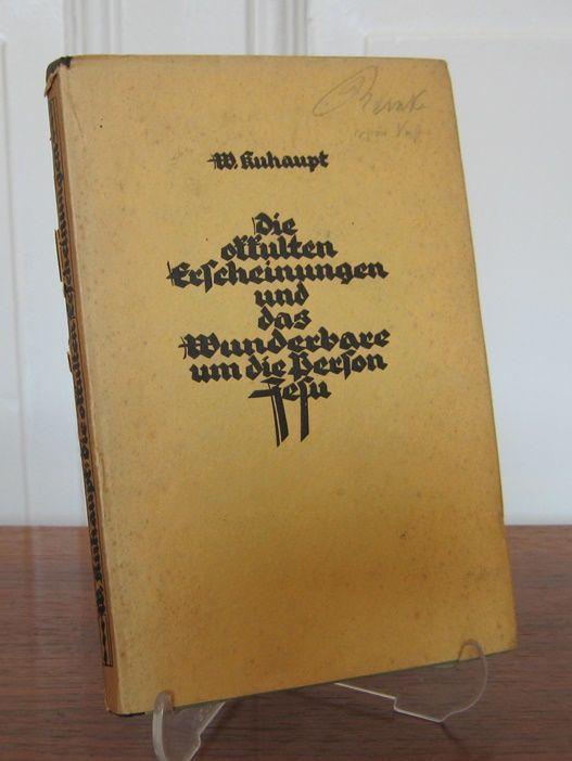 Kuhaupt, Wilhelm: Die okkulten Erscheinungen und das Wunderbare um die Person Jesu.