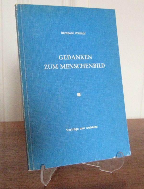 Wittlich, Bernhard: Gedanken zum Menschenbild. Vorträge und Aufsätze.