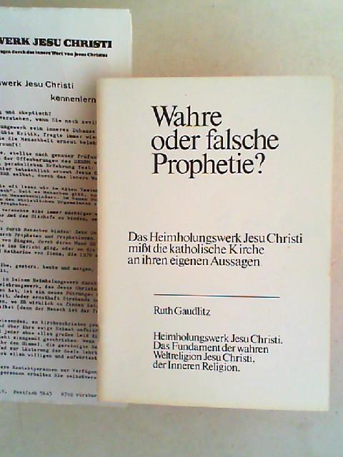 Gaudlitz, Ruth: Wahre oder falsche Prophetie? Das Heimholungswerk Jesu Christi mißt die katholische Kirche an ihren eigenen Aussagen.