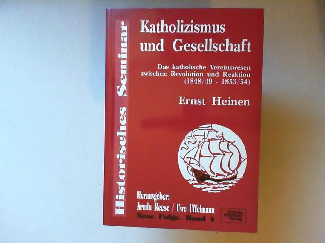 Heinen, Ernst: Katholizismus und Gesellschaft : das katholische Vereinswesen zwischen Revolution und Reaktion (1848/49 - 1853/54). [Historisches Seminar - Neue Folge Band 4]
