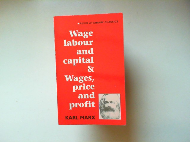 Marx, Karl and Chris Harmann: Wage, Labour and Capital / Wages, Price and Profit (Revolutionary Classics).