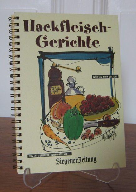 Siegener Zeitung (Hrsg.): Hackfleischgerichte. Würzig und delikat. Rezepte unserer Zeitungsleser.