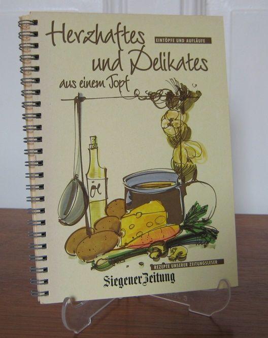 Siegener Zeitung (Hrsg.): Herzhaftes und Delikates aus einem Topf. Eintöpfe und Aufläufe. Rezepte unserer Zeitungsleser.