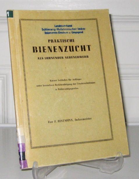 Hintmann, F.: Praktische Bienenzucht als lohnender Nebenerwerb. Kurzer Leitfaden für Anfänger unter besonderer Berücksichtigung der Trachtverhältnisse in Frühtrachtgegenden.