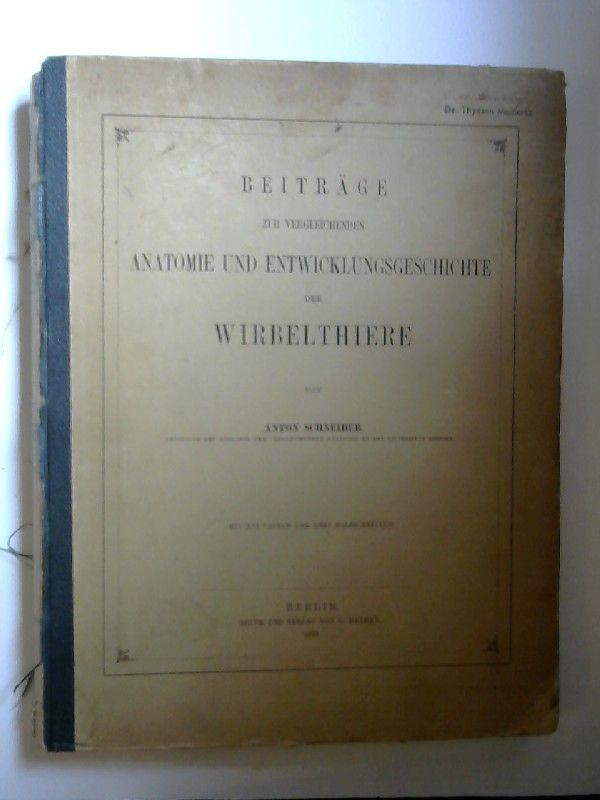 Schneider, Anton: Beiträge zur vergleichenden Anatomie und Entwicklungsgeschichte der Wirbelthiere. [Wirbeltiere]