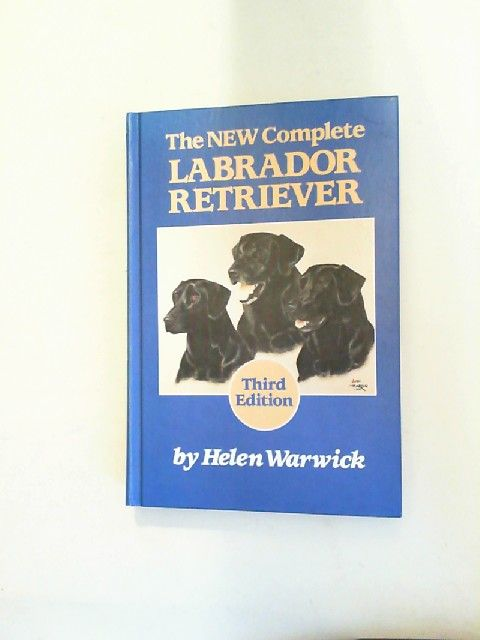 Warwick, Helen: The New Complete Labrador Retreiever.