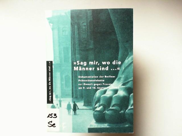Sag mir, wo die Männer sind... Dokumentation der Berliner Präventionsdebatte zur Gewalt gegen Frauen am 9. und 10. September 1993