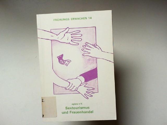 agisra (Hg.) , Arbeitsgemeinschaft gegen Internat. Sexuelle u. Rassist. Ausbeutung: Sextourismus und Frauenhandel. [Frühlings Erwachen 14]