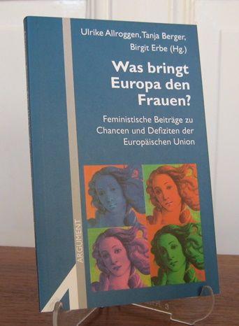 Allroggen, Ulrike, Tanja Berger und Birgit Erbe (Hgg.): Was bringt Europa den Frauen? Feministische Beiträge zu Chancen und Defiziten der Europäischen Union. [Argument Sonderband, Neue Folge, Band 289].