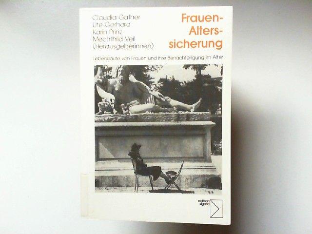 Gather, Claudia, Ute Gerhard Mechthild Veil u. a.: Frauen-Alterssicherung : Lebensläufe von Frauen und ihre Benachteiligung im Alter.