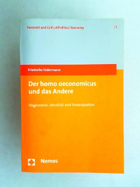Habermann, Friederike: Der homo oeconomicus und das Andere. Hegemonie, Identität und Emanzipation. [Feminist and critical political economy Band 1]