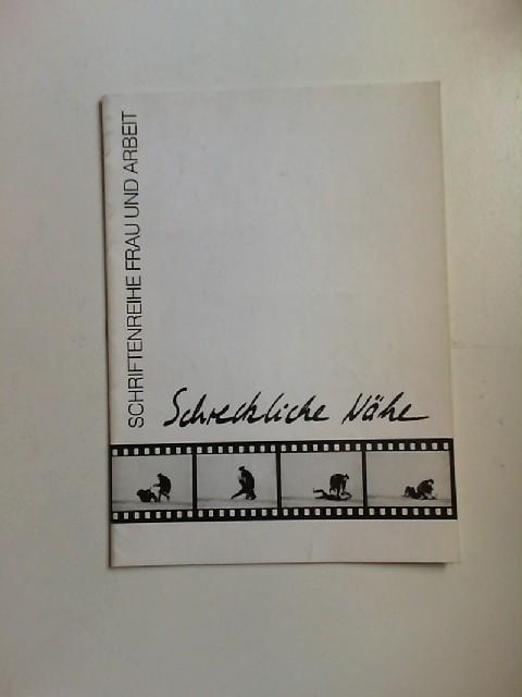 Hesselmann, Hildegard, Dette Alfert Rita Lassen u. a.: Schreckliche Nähe. [Schriftenreihe Frau und Arbeit]