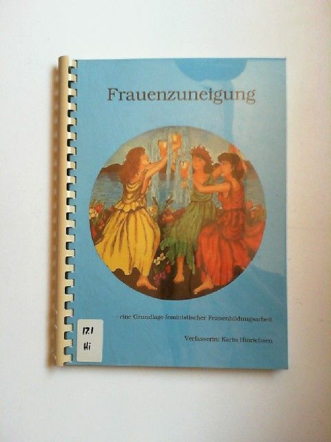 Hinrichsen, Karin: Frauenzuneigung - eine Grundlage feministischer Frauenbildungsarbeit. Abschlußarbeit für die staatliche Abschlußprüfung an der Fachhochschule Kiel - Fachbereich Sozialwesen.