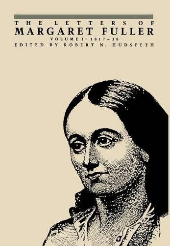 Hudspeth, Robert N. (ed.) and Margaret Fuller: The Letters of Margaret Fuller. Volume I: 1817- 1838. Edited by Robert N. Hudspeth.