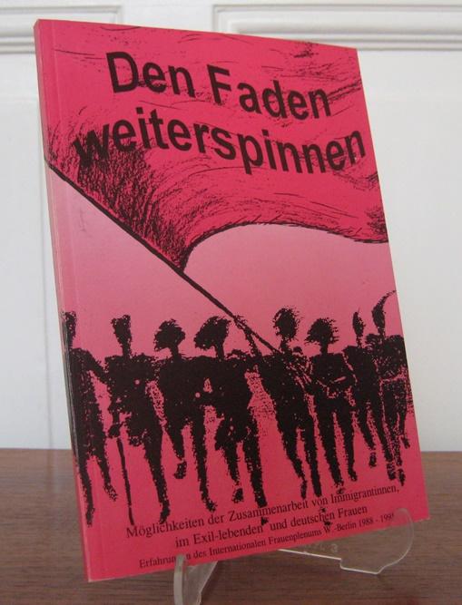 Internationales Frauenplenum W.-Berlin (Hrsg.): Den Faden weiterspinnen. Möglichkeiten der Zusammenarbeit von Immigrantinnen, im Exil-lebenden und deutschen Frauen. Erfahrungen des Internationalen Frauenplenum Berlin (W.) 1988 - 1991.
