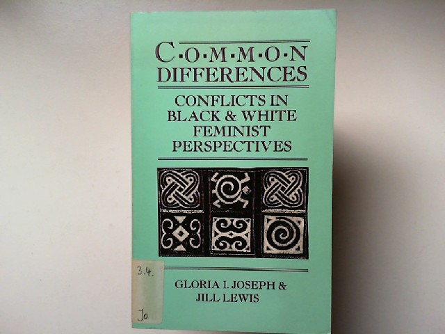 Joseph, Gloria I. and Jill Lewis: Common Differences. Conflicts in Black & White Feminist Perspectives