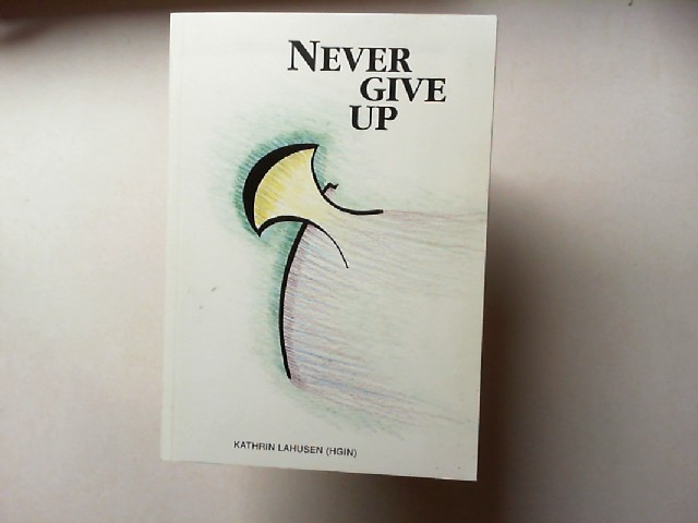 Lahusen, Kathrin (Hgin): Never give up.
