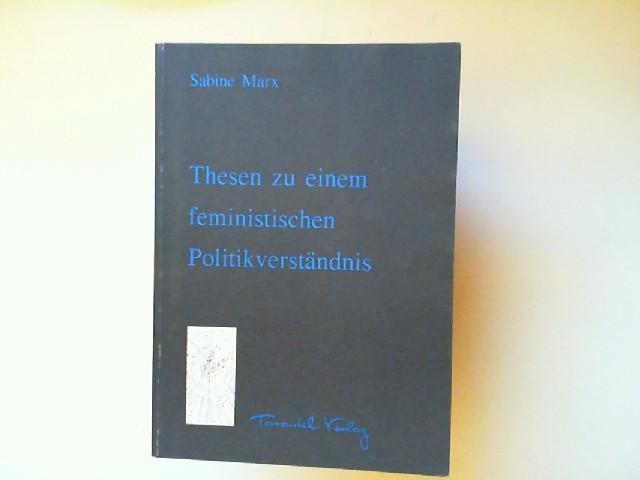 Marx, Sabine: Thesen zu einem feministischen Politikverständnis.