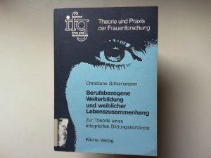 Schiersmann, Christiane: Berufsbezogene Weiterbildung und weiblicher Lebenszusammenhang : zur Theorie eines integrierten Bildungskonzepts. Theorie und Praxis der Frauenforschung Band 7