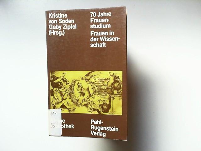 Soden, Kristine von und Gaby Zipfel: 70 Jahre Frauenstudium : Frauen in der Wissenschaft [Kleine Bibliothek, 148]