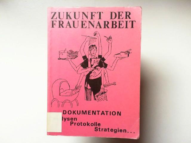 Zukunft der Frauenarbeit. Dokumentation des Kogresses Universität Bielefeld 4.-6. November 1983. Analysen Protokolle Strategien...