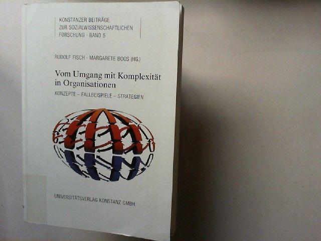 Fisch, Rudolf und Margarete Boos (Hg.): Vom Umgang mit Komplexität in Organisationen : Konzepte, Fallbeispiele, Strategien. Konstanzer Beiträge zur sozialwissenschaftlichen Forschung ; Bd. 5