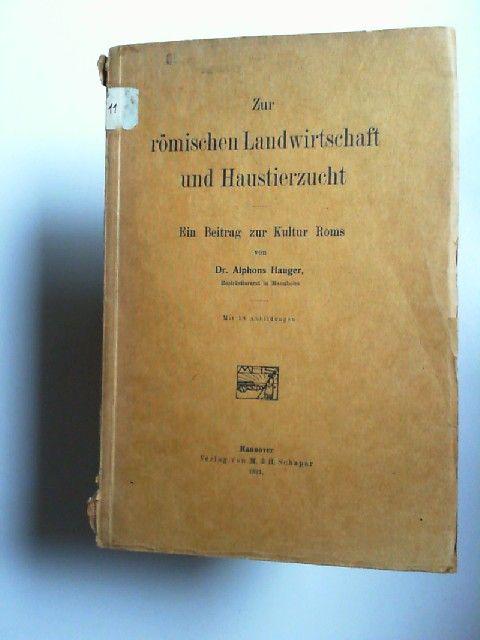 Hauger, Alphons: Zur römischen Landwirtschaft und Haustierzucht. Ein Beitrag zur Kultur Roms. Mit 18 Abbildungen.