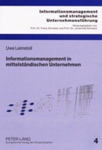 Leimstoll, Uwe: Informationsmanagement in mittelständischen Unternehmen : eine mikroökonomische und empirische Untersuchung. Informationsmanagement und strategische Unternehmensführung ; Bd. 4