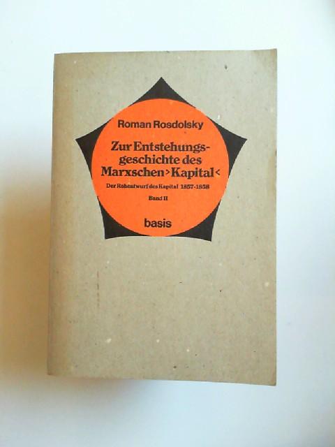 Rosdolski, Roman: Zur Entstehungsgeschichte des Marxschen Kapital. Der Rohentwurf des Kapital 1857-1858. Band II.
