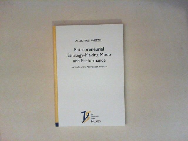 Weezel, Aldo van: Entrepreneurial Strategy-Making Mode and Performance. A Study of the Newspaper Industry. [JIBS Dissertation Series No. 055]