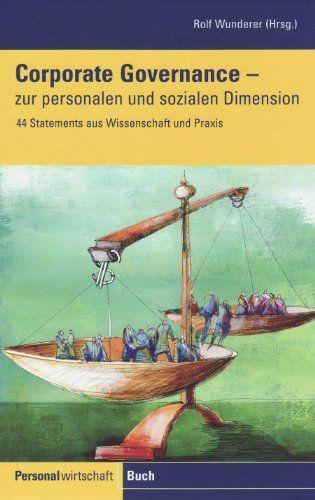Wunderer, Rolf [Hrsg.]: Corporate governance - zur personalen und sozialen Dimension : 44 Statements aus Wissenschaft und Praxis.