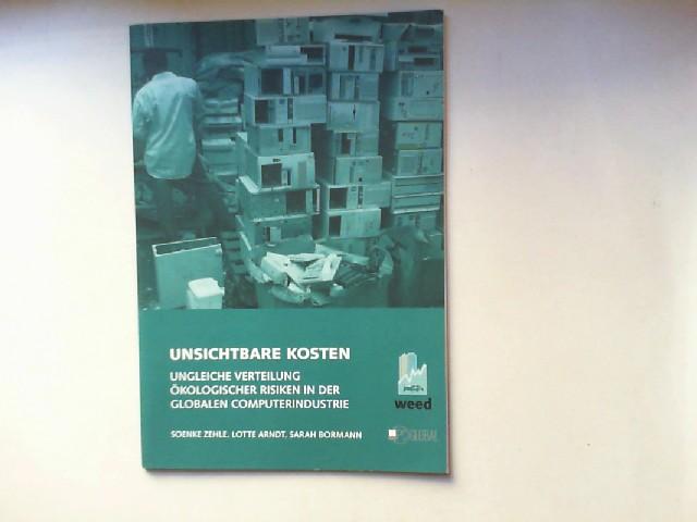Zehle, Soenke, Lotte Arndt und Sarah Bormann: Unsichtbare Kosten : ungleiche Verteilung ökologischer Risiken in der globalen Computerindustrie. [Hrsg.: Weltwirtschaft Ökologie & Entwicklung e.V. (WEED e.V.)]
