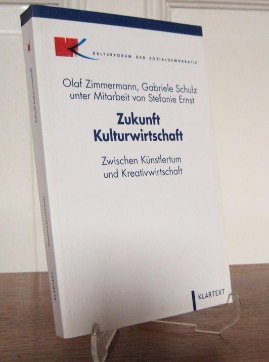 Zimmermann, Olaf und Gabriele Schulz: Zukunft Kulturwirtschaft. Zwischen Künstlertum und Kreativwirtschaft. Unter Mitarbeit von Stefanie Ernst. [Kulturforum der Sozialdemokratie]