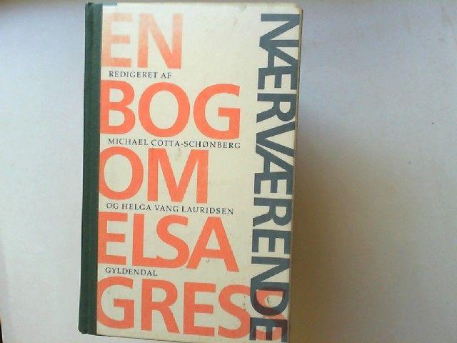 Cotta-Schönberg, Michael und Helga Vang Lauridsen: Nærværende (naervaerende): En Bog Om Elsa Gress.