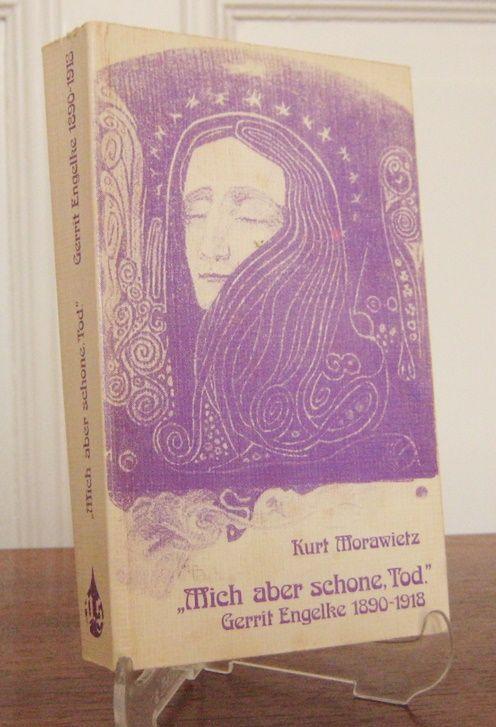 Morawietz, Kurt: Mich aber schone, Tod. Gerrit Engelke 1890 - 1918.