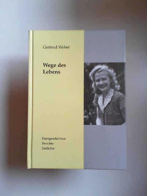 Weber, Gertrud: Wege des Lebens. Kurzgeschichten, Berichte, Gedichte. Batikbilder von der Verfasserin