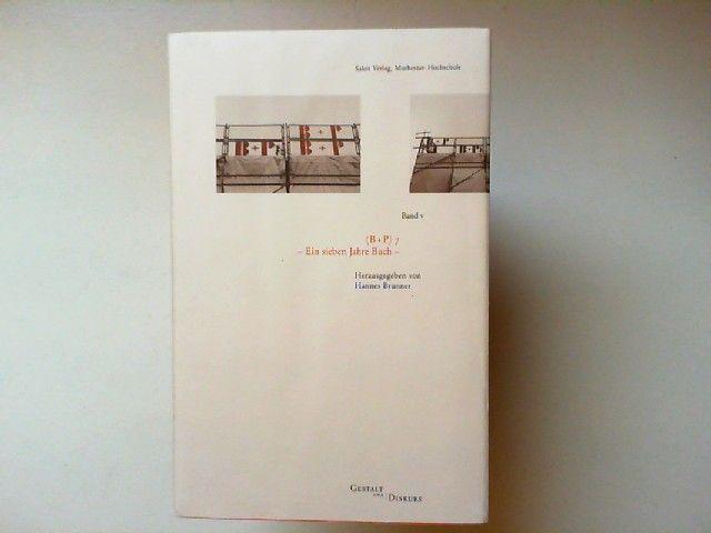 Brunner, Hannes: (B + P) 7 - ein Sieben-Jahre-Buch : Materialien der Bildhauerei + Projektkunst an der Muthesius-Hochschule für Kunst und Gestaltung Kiel 1996 - 2003. (mit DVD) Gestalt und Diskurs. Eine Materialienreihe der Muthesius-Hochschule Band 5