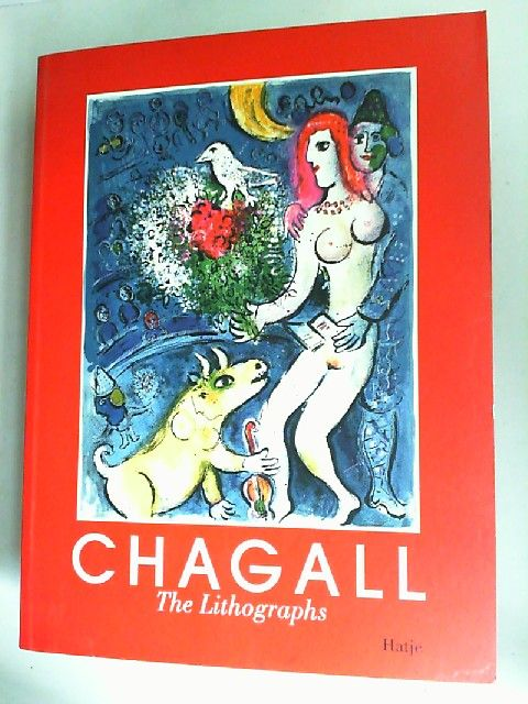 Chagall, Marc (Ill.), Ulrike Gauss (Hrsg.) Christofer Conrad a. o.: Chagall. The lithographs. La Collection Sorlier. Published on the occasion of the exhibition Marc Chagall. The Lithographs - La Collection Sorlier. Staatsgalerie Stuttgart, Graphische Sam