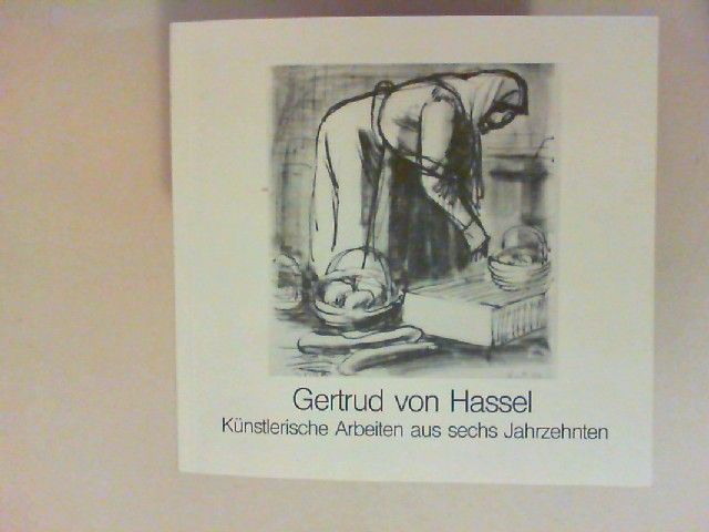 Hassel, Gertrud von [Ill.]: Gertrud von Hassel. Künstlerische Arbeiten aus sechs Jahrzehnten.
