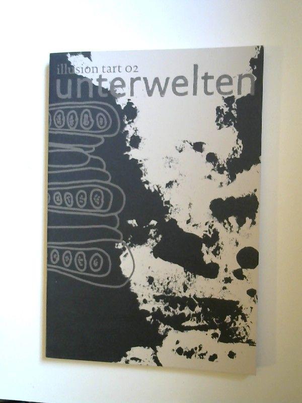 Huber, Markus (Hrsg.) und Martin Tom Dieck (Hrsg.): Unterwelten. [Illusion tart; 02]
