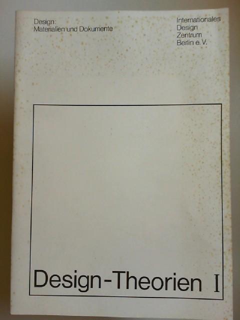 Internationales Design Zentrum Berlin (Hg.): Design-Theorien I. [Design: Materialien und Dokumente]